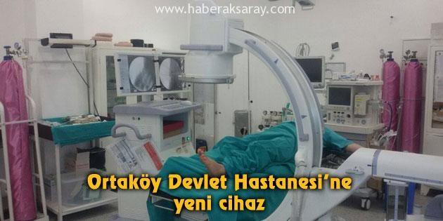 Ortaköy Devlet Hastanesi'ne yeni cihaz