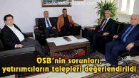 OSB'nin sorunları, yatırımcıların talepleri değerlendirildi