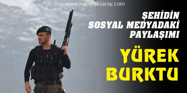 Şehit Sinan Kunduracı'dan ibretlik paylaşım!