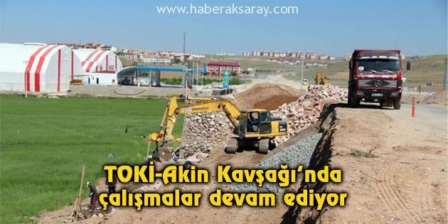 TOKİ-Akin Kavşağı'nda çalışmalar devam ediyor