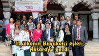 11 ülkenin Büyükelçi eşleri Aksaray'ı gezdi