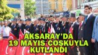 19 Mayıs, Aksaray'da coşkuyla kutlandı