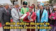 Ahilik Haftası Aksaray'da düzenlenen törenle kutlandı