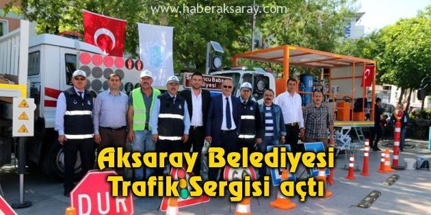 Aksaray Belediyesi Trafik Sergisi açtı