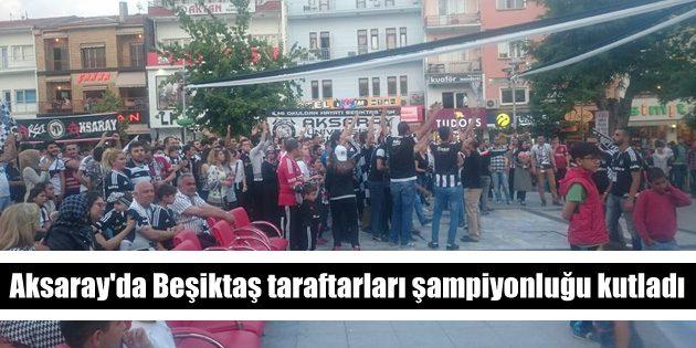 Aksaray'da Beşiktaş taraftarları şampiyonluğu kutladı