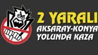 Aksaray-Konya yolunda kaza: 2 yaralı