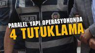 Paralel yapı operasyonunda 4 kişi tutuklandı