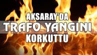 Trafo yangını korkuttu