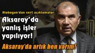 Alaboyun'dan sert açıklama: Aksaray'da yanlış işler var!