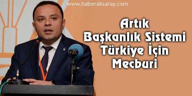 Artık Başkanlık Sistemi Türkiye için mecburi