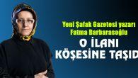 Fatma Barbarosoğlu o ilanı köşesine taşıdı