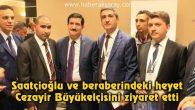 Saatçioğlu ve beraberindeki heyet Cezayir Büyükelçisini ziyaret etti