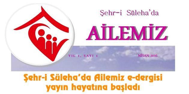 Şehr-i Süleha'da Ailemiz e-dergisi yayın hayatına başladı