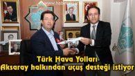 Türk Hava Yolları Aksaray halkından uçuş desteği istiyor