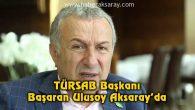 TÜRSAB Başkanı Başaran Ulusoy, Aksaray'da