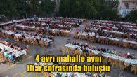 4 ayrı mahalle aynı iftar sofrasında buluştu