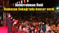 Abdurrahman Önül Ramazan Sokağı'nda konser verdi