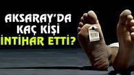 Aksaray'da 2015 yılında 11 kişi intihar etti!