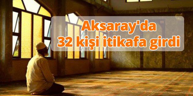 aksaray-32-kisi-itikaf-girdi