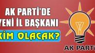 Ak Parti'de il başkanlığı bilmecesi!