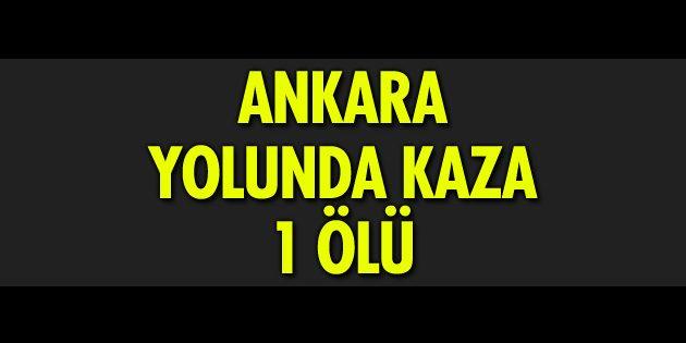 Ankara yolunda kaza: 1 ölü
