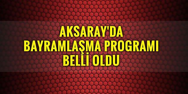 Aksaray'da Kurban Bayramı bayramlaşma programı açıklandı