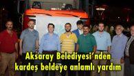 Aksaray Belediyesi'nden kardeş beldeye anlamlı yardım