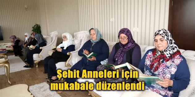 Şehit Anneleri için mukabale düzenlendi