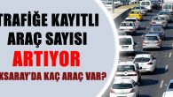 Aksaray'da trafiğe kayıtlı araç sayısı 108 bin 597 oldu