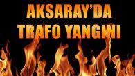 Aksaray'da trafo yangını