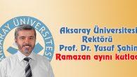 ASÜ Rektörü Şahin Ramazan ayını kutladı