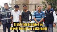 Elektrikli bisiklet ve işyeri hırsızları yakalandı