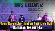 Grup Kardeşler İlahi ve Semazen Ekibi Ramazan Sokağı'nda