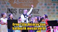 Grup Tillo Aksaray'dan kardeşlik mesajı verdi