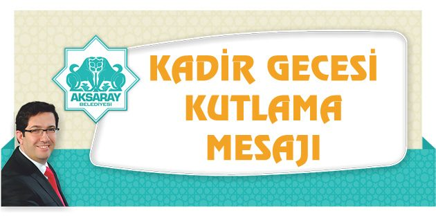 Aksaray Belediye Başkanı Yazgı'nın Kadir Gecesi mesajı