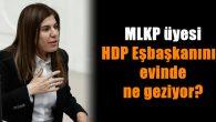 MLKP üyesi HDP Eşbaşkanının evinde ne geziyor?