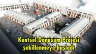Kentsel Dönüşüm Projesi şekillenmeye başladı