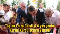 Taptuk Emre Camii 4-6 yaş grubu Kuran Kursu açılışı yapıldı