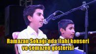 Ramazan Sokağı'nda ilahi konseri ve semazen gösterisi