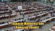 Taşpazar Mahallesi'nde Ramazan sevinci