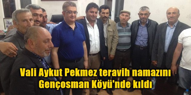 Vali Pekmez teravih namazını Gençosman Köyü'nde kıldı