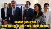 Rektör Şahin'den tebrik ziyaretleri