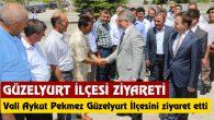 Vali Aykut Pekmez Güzelyurt İlçesini ziyaret etti