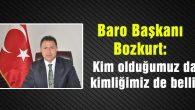 Baro Başkanı Bozkurt: Kim olduğumuz da, kimliğimiz de belli!
