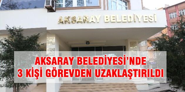 aksaray-belediyesi-3-kisi-gorevden-uzaklastirildi