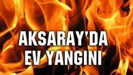 Aksaray'da ev yangını