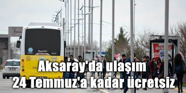 Aksaray'da ulaşım 24 Temmuz'a kadar ücretsiz