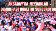 Aksaray'da meydanlar demokrasi nöbetini sürdürüyor
