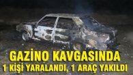 Gazino kavgasında 1 kişi yaralandı, 1 araç yakıldı
