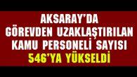 Aksaray'da görevden alınan kamu personeli sayısı yükseldi